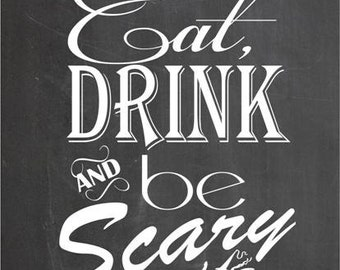 Halloween Eat Drink and Be Scary Chalkboard  - yard sign Instant download Printable