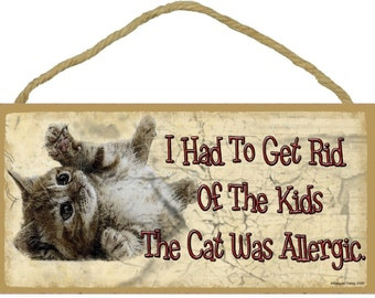 "Had To Get Rid Of Kids The Cat Was Allergic  5"" x 10""  Feline Pet CAT SIGN Wall Kitten Plaque"