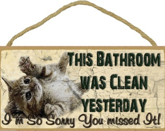 """Kitten This Bathroom Was Clean Yesterday Sign Plaque Lodge Cabin Decor 5"""" X 10"""""""