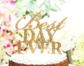Cake Topper Gold Glitter Best Day Ever Cake Topper - Glittered Acrylic - Gold Wedding Cake Topper
