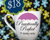"Hand Painted Coffee Cup - Mary Poppins ""Practically Perfect in every way"" Quote Customizable Colors Coffee Cup Mug : FREE SHIPPING"