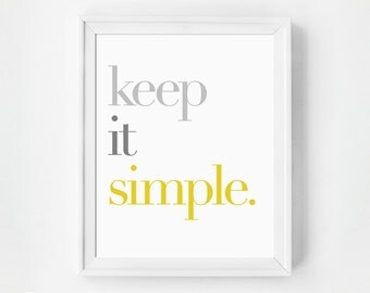 Quote Print, Minimalist Art, Keep it Simple, Inspirational Art, Typography Print, Home Decor, Office, Typographic Print, Grey and Yellow