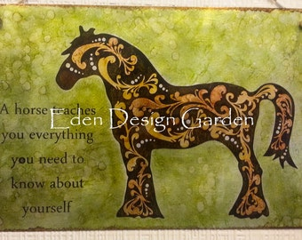 "A horse teaches us everything we need to know about ourselves 8""x12"" etched metal sign in green, brown, and caramel"