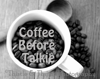 Coffee Before Talkie - Kitchen or Office wall art - 5x7 Black and White Photographic Art Print