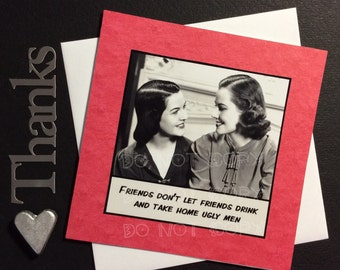 Friend Card - Friends don't let friends drink and take home ugly men