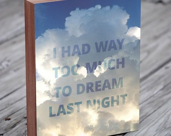 Inspirational Wall Art - I Had Way Too Much To Dream Last Night - Dream Art - Clouds - Typography Print - Wood Block Art Print