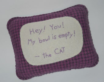 Cat Pillow - Novelty Pet Sign - Wool Throw Pillow with Funny Cat Quote - Cats Food Bowl