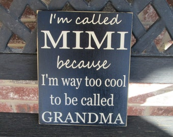 I'm called  MiMi because I'm way to cool to be called Grandma-Mother's day sign