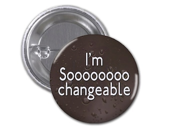 I'm So Changeable Button Badge Sherlock 1 1/2 inch button