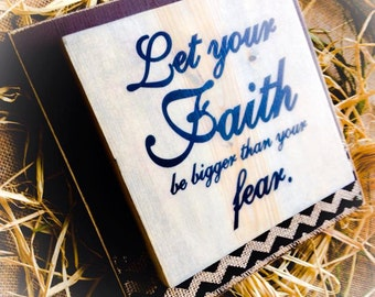 Faith Sign , Let Your Faith Be Bigger Than Your Fear ,  Wood Sign Plaque With Burlap , Chevron