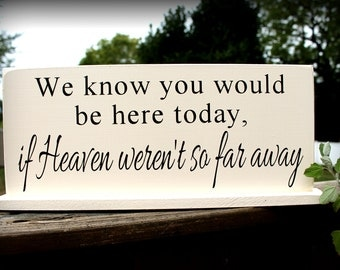 "We know you would be here today if Heaven weren't so far away - 6"" x 14.5"" Wooden Wedding Sign"