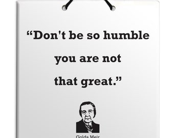 Golda Meir - Dont be so humble - Quote Ceramic Sculpture Wall Hanging Plaque TILE Home Decor Gift Sign