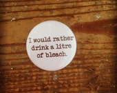 Mardy Mabel's 'I Would Rather Drink A Litre Of Bleach' Badge