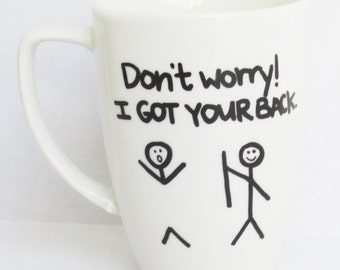I Got Your Back -  Funny Coffee Mug