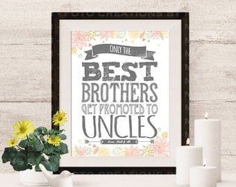 Custom Pregnancy Announcement - Only the Best Brothers Get Promoted to Uncles -  Digital JPEG file printable - 4x6, 5x7, OR 8x10