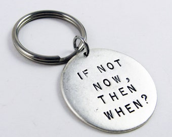 Motivational Key Chain (Inspirational Gift with Affirmation: If Not Now, Then When?)