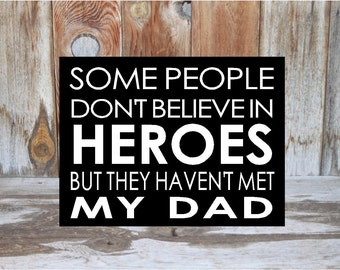 Some people don't believe in HEROES but they haven't met my Dad. Wood home decor sign with vinyl lettering