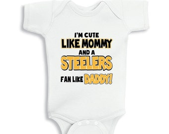 I'm cute like my Mommy and a STEELERS fan like my Daddy baby bodysuit or Kids Shirt
