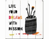 Wooden Art Sign Planked Live Your Dreams With Passion - Wall Decor Paint Jar Paint Brushes Black White