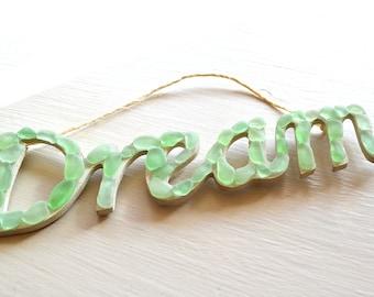 Dream Sign/ Ornament soft green Seaglass Beach Home Decor