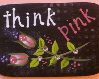 Think Pink - Breast Cancer Awarness - Pin/Magnet Hand Painted Wood