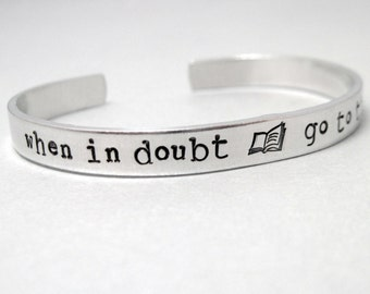 Book Bracelet - When In Doubt Go to the Library - Hand Stamped Cuff in Aluminum, Golden Brass or Sterling Silver  - customizable