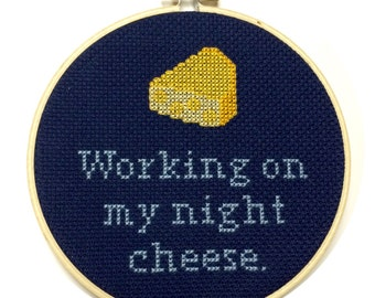 Working on My Night Cheese - 30 Rock Quote - Funny Cross Stitch Hoop