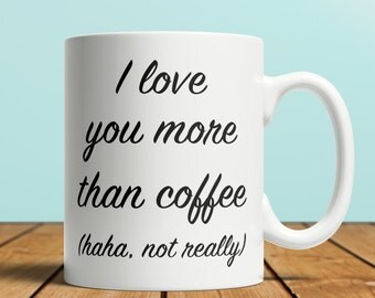 I Love You More Than Coffee (Not Really) Mug