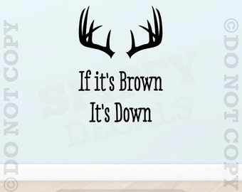 If It's Brown It's Down Deer Antlers Vinyl Wall Decal Decor Sticker Hunting Quote