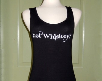 GOT WHISKEY- Sexy Full Strap  Long Tank top-Original Black and White-Shit-ch YEH