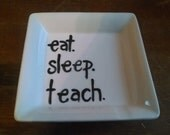 "Hand Painted Ring Dish ""eat sleep teach"" Soap Dish, Dip Dish, Trinket Dish Copy, Teacher's Gift"