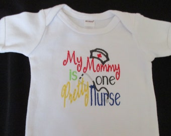 My Mommy Is One Pretty Nurse Embroidered Onesie Bodysuit Sizes  0-3, 3-6, 6-12 and 12-18 months