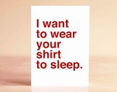 Funny Valentine Card - Valentine Card - Funny Anniversary Card - Funny Card - I want to wear your shirt to sleep.