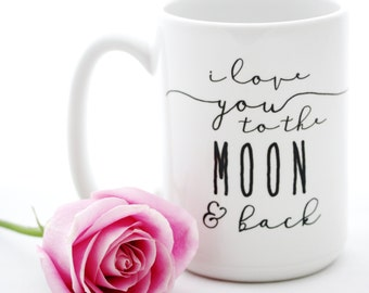 Statement Mug. I Love You to the MOON & Back. Valentine's Day Gift idea.