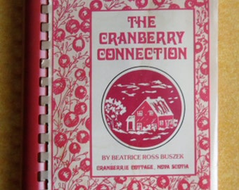 Vintage Cookbook - The Cranberry Collection Cookbook - Beatrice Ross Buszek, Nova Scotia - Spiral-Bound Soft Cover - 1980 Third Edition