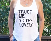 Trust Me, You're Lovely  ~  White Racer Back, Shirt Tail, 100% Cotton Tank