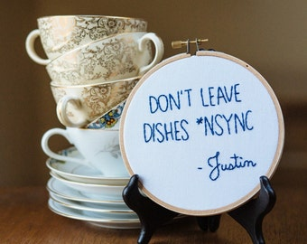 Don't Leave Dishes *NSYNC - Justin : Hand Embroidered Hoop Art - PUN PUNNY - Boy Band Kitchen Decor feat. Justin Timberlake