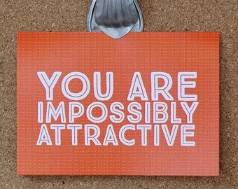 You are Impossibly Attractive Anniversary Card