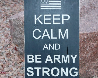 Keep Calm and Be Army Strong Wood Sign