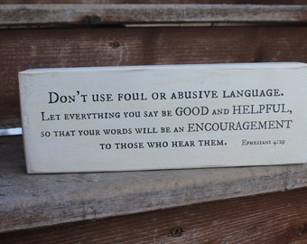 "Ephesians 4:29, ""Don't use foul or abusive language. Let everything you say be good and helpful..."""