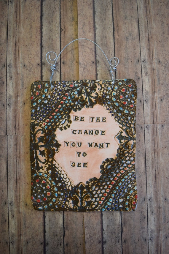 Be The Change You Want To See quote wall hanging