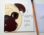 Anniversary Pug handmade greeting card - I pugging love you - Valentines card - Funny cute Pug Card
