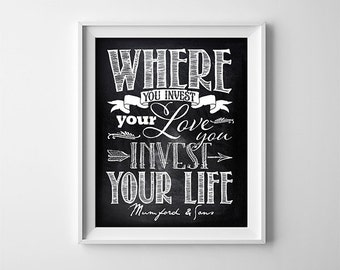 Buy One Get One Free Art Print - Where you invest your love, you invest your life - Chalkboard style Typography - mumford and sons - SKU:246