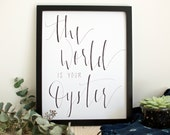 Nursery Decor Art - The World is Your Oyster - Hand Lettered Print - Inspirational Quote Wall Art 11x14 - Christmas Gifts for Mom