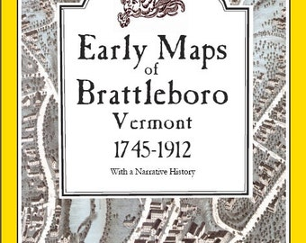 Early Maps of Brattleboro Vermont  - 76 page booklet with History