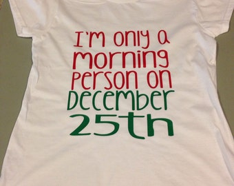 I'm only a morning person on December 25th, Christmas gift, stocking stuffer, christmas shirt, tshirt
