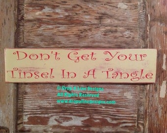 Don't Get Your Tinsel In A Tangle  Wood Sign  5.5 x 24  Funny Christmas Sign