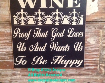 Wine:  Proof That God Loves Us and Wants Us To Be Happy  wood Sign  12x12. Funny wine sign