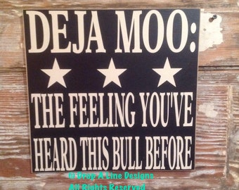 DEJA MOO:  The Feeling You've Heard This Bull Before  Wood Sign  12x12. Funny sign