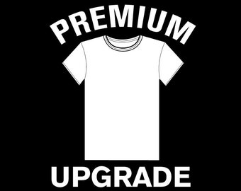 Upgrade to a Premium T-shirt
